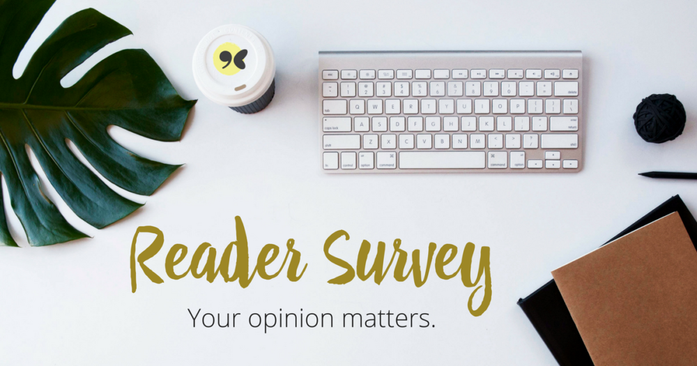 Coming soon - readers survey - we want to hear your ideas
